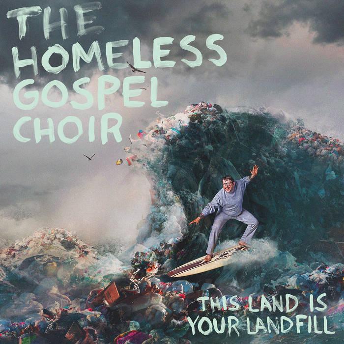 THE HOMELESS GOSPEL CHOIR - THIS LAND IS YOUR LANDFILL album artwork