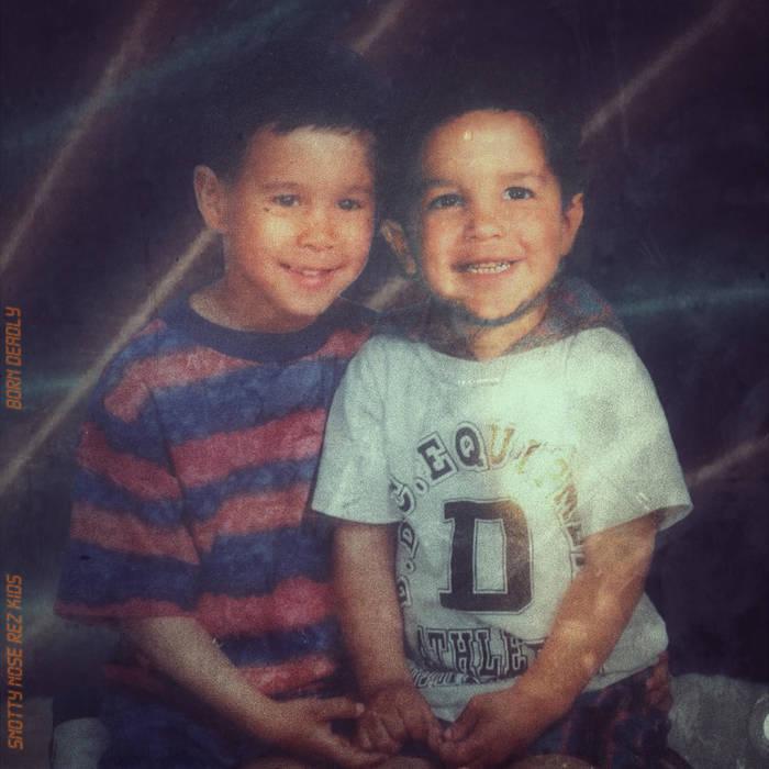 SNOTTY NOSE REZ KIDS - BORN DEADLY album artwork