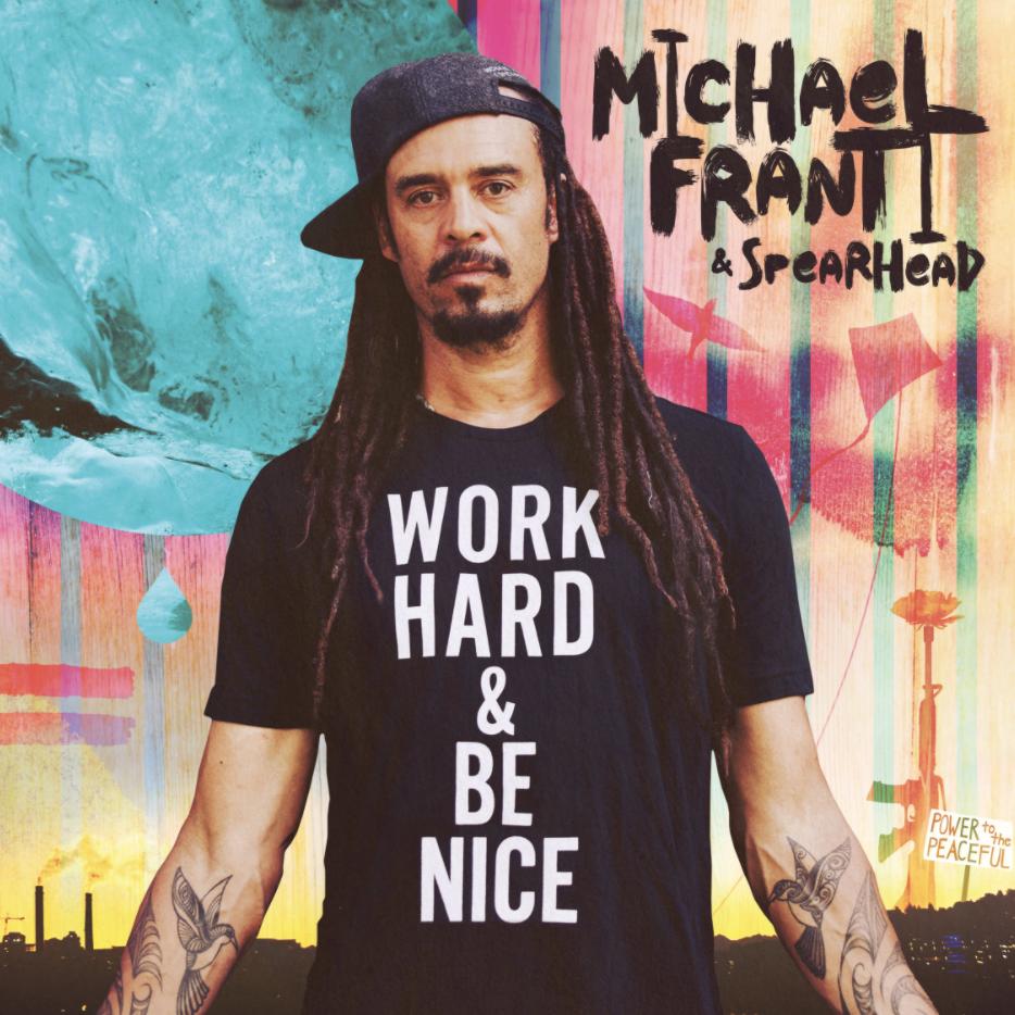 MICHAEL FRANTI & SPEARHEAD - WORK HARD & BE NICE album artwork