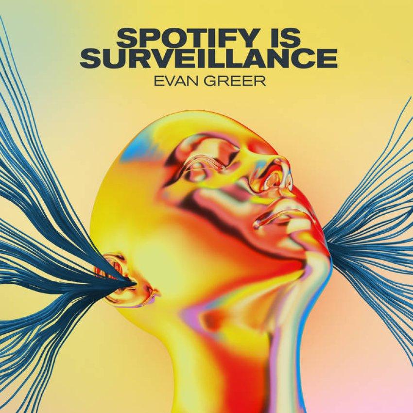EVAN GREER — SPOTIFY IS SURVEILLANCEalbum artwork