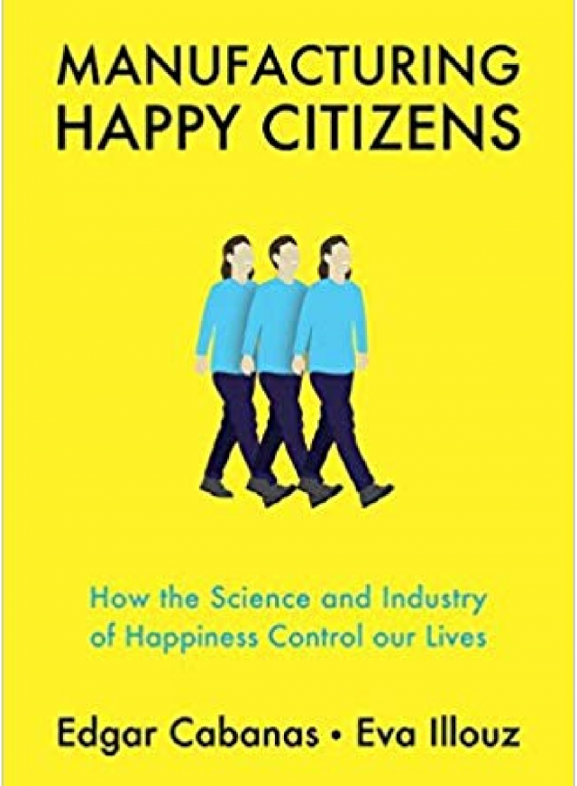 Cover of Manufacturing happy citizens how the science and industry of happiness control our lives