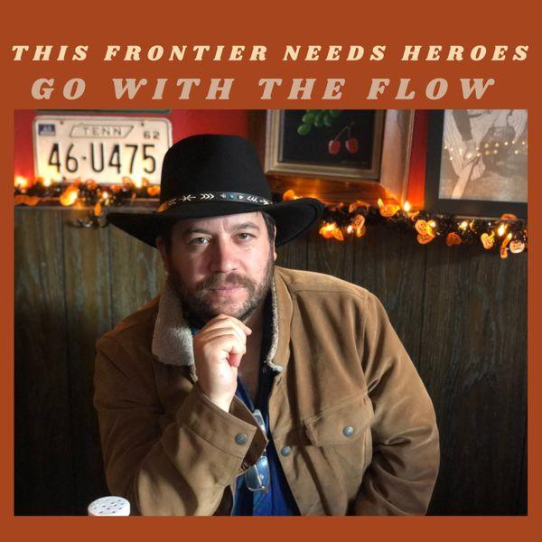 THIS FRONTIER NEEDS HEROES - GO WITH THE FLOW album artwork
